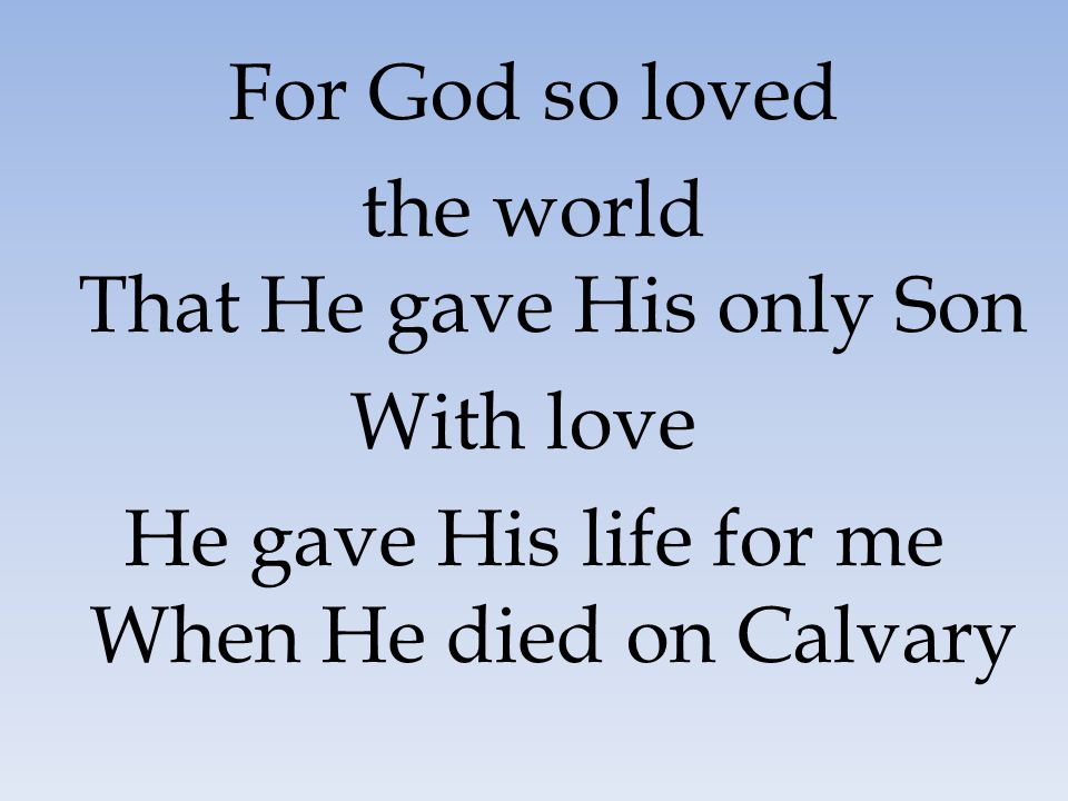 the world That He gave His only Son With love
