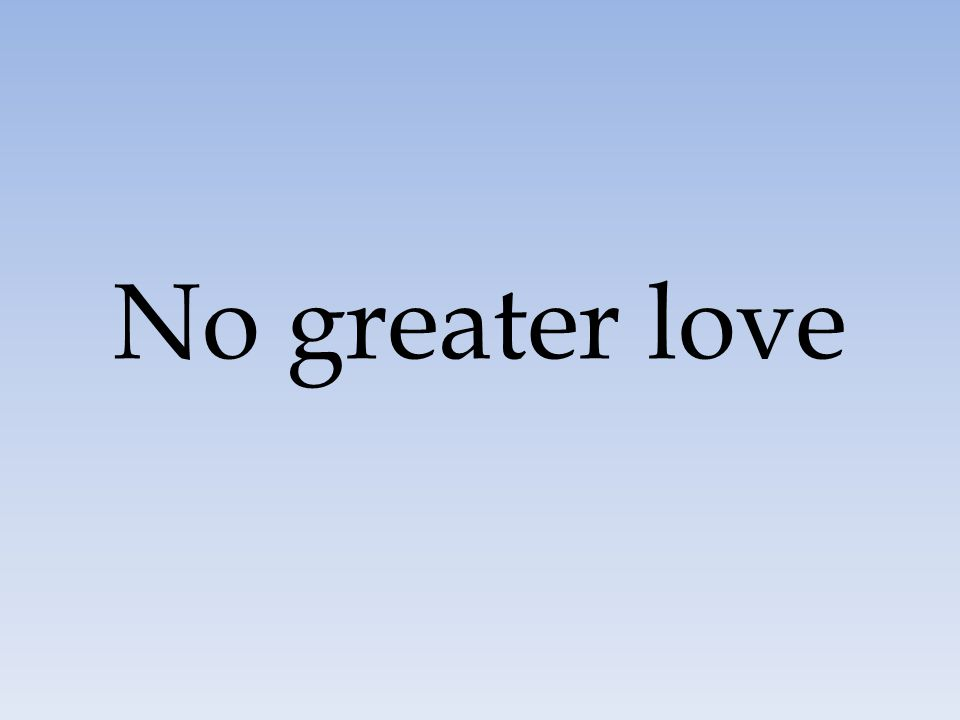 No greater love 93