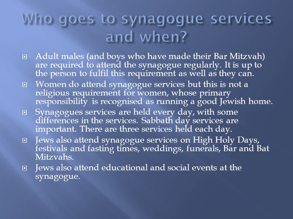 Who goes to synagogue services and when