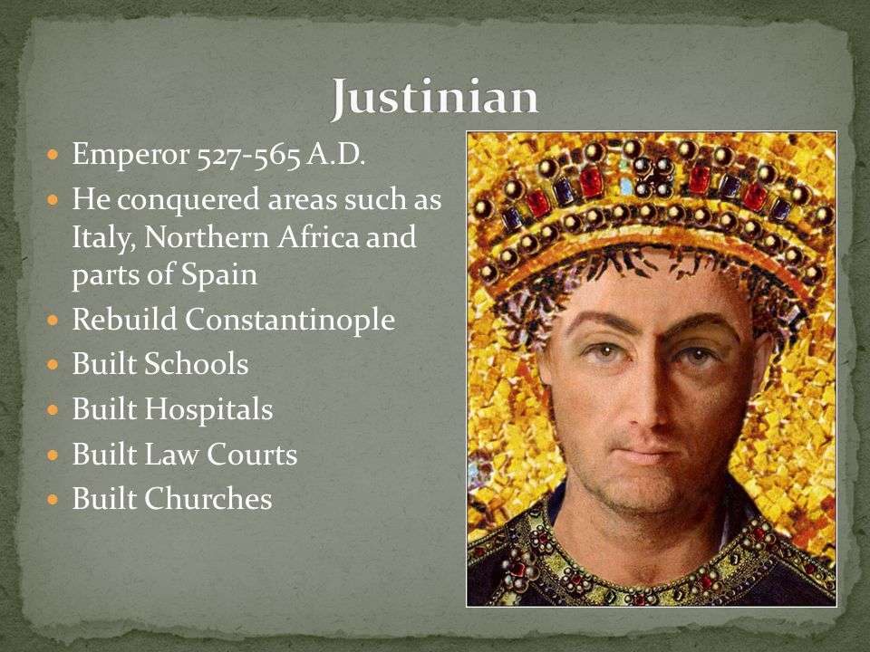 Justinian Emperor 527-565 A.D. He conquered areas such as Italy, Northern Africa and parts of Spain.