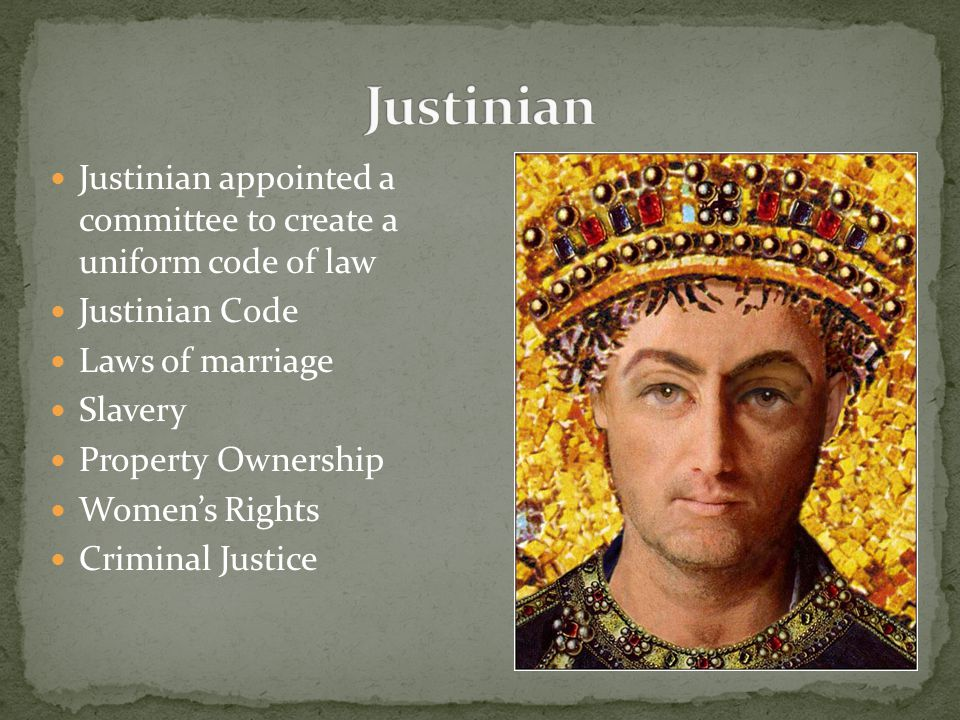 Justinian Justinian appointed a committee to create a uniform code of law. Justinian Code. Laws of marriage.