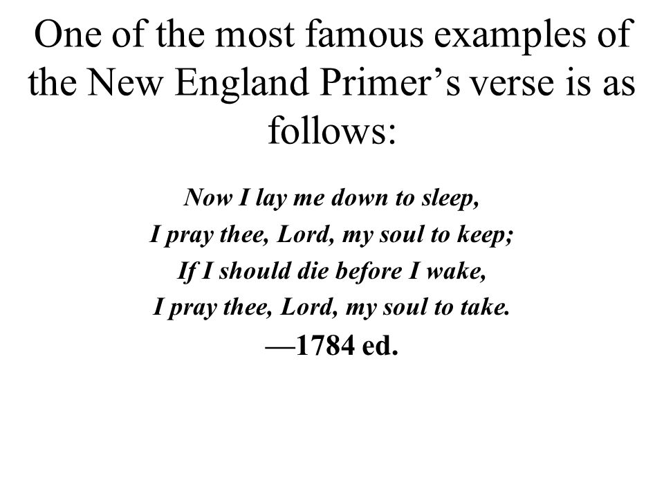 One of the most famous examples of the New England Primer's verse is as follows: