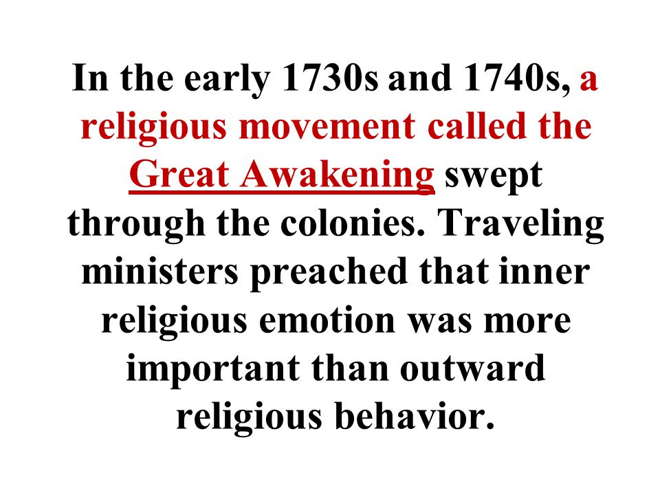 In the early 1730s and 1740s, a religious movement called the Great Awakening swept through the colonies.