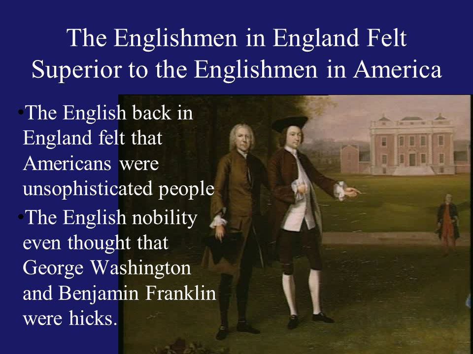 The Englishmen in England Felt Superior to the Englishmen in America