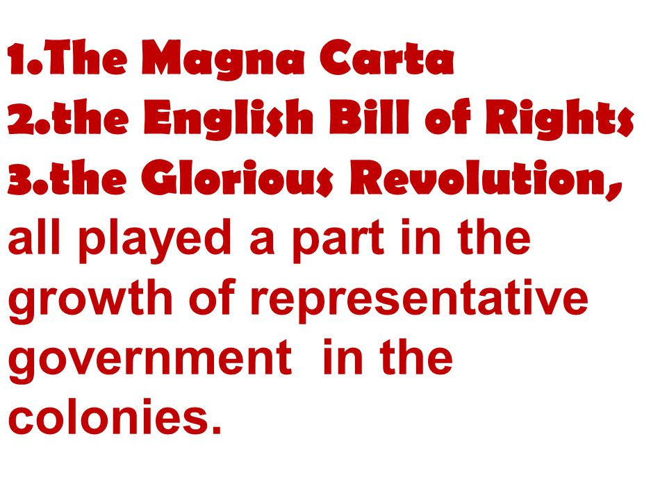 1.The Magna Carta 2.the English Bill of Rights 3.the Glorious Revolution,