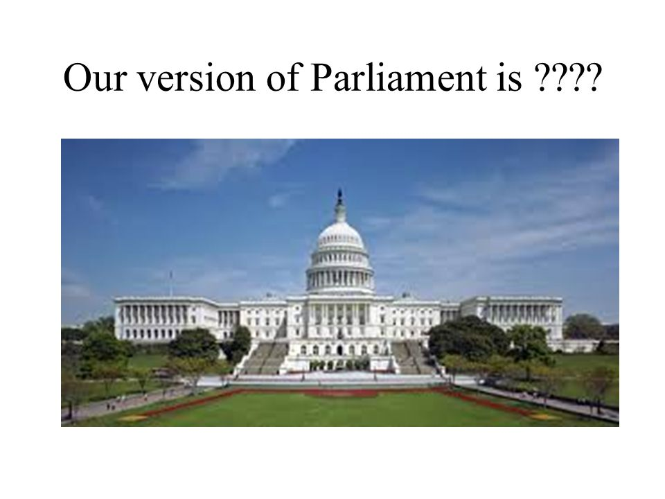 Our version of Parliament is