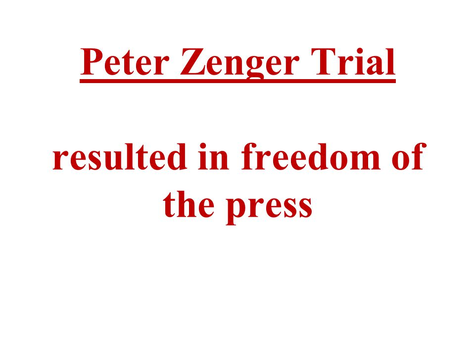 Peter Zenger Trial resulted in freedom of the press