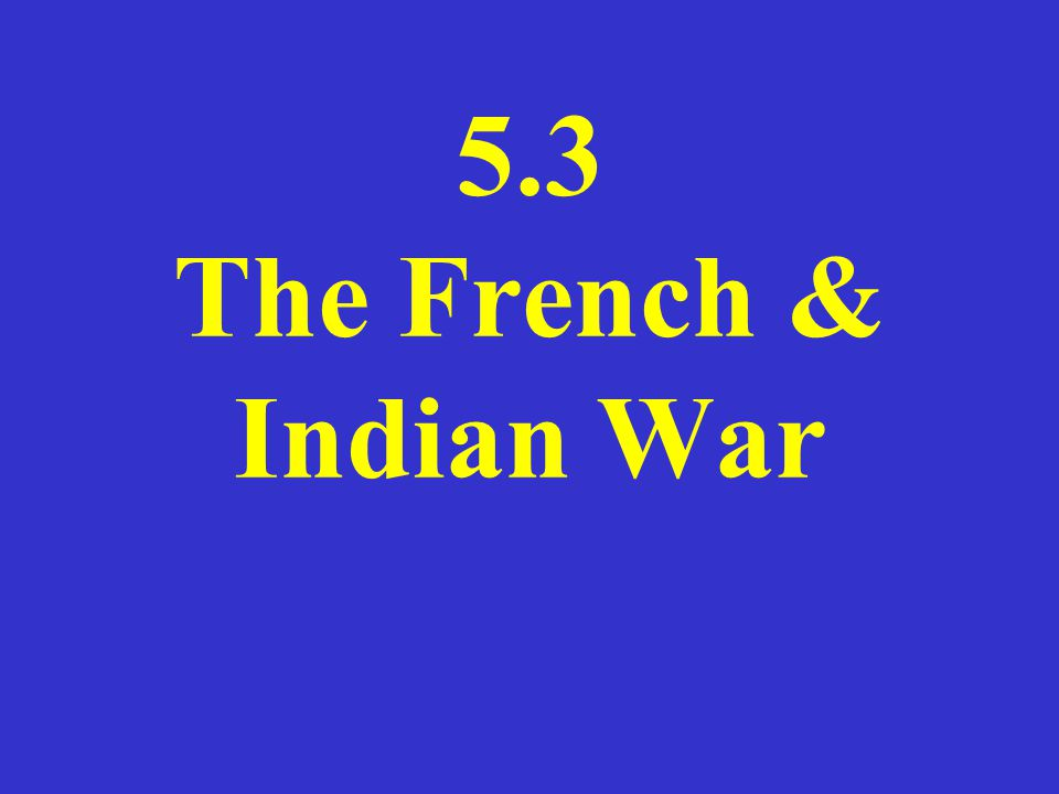 5.3 The French & Indian War