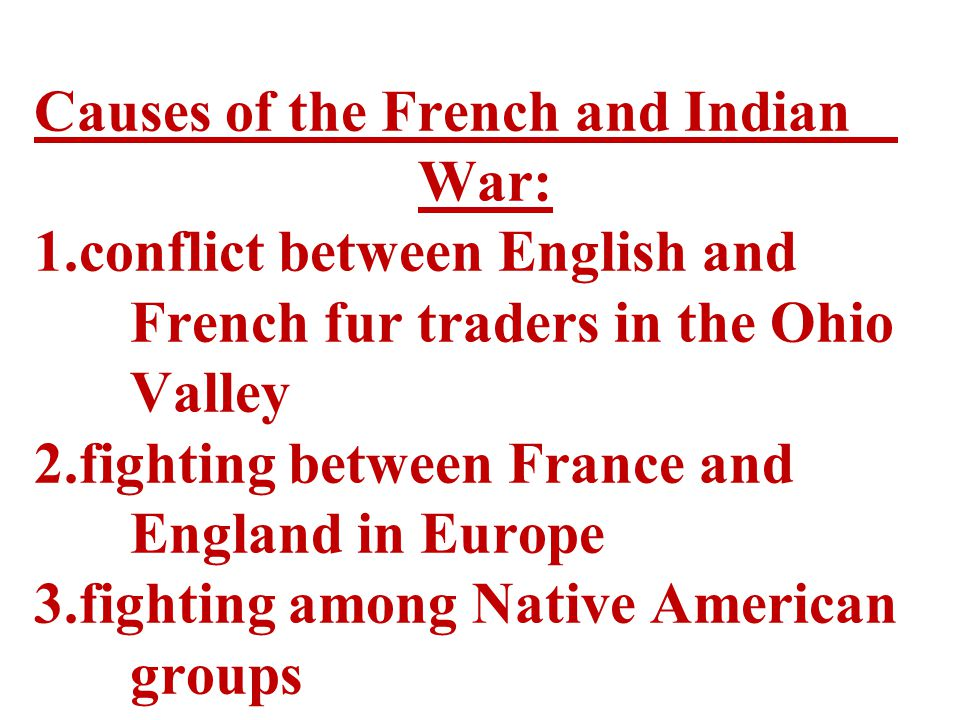 Causes of the French and Indian. War: 1. conflict between English and