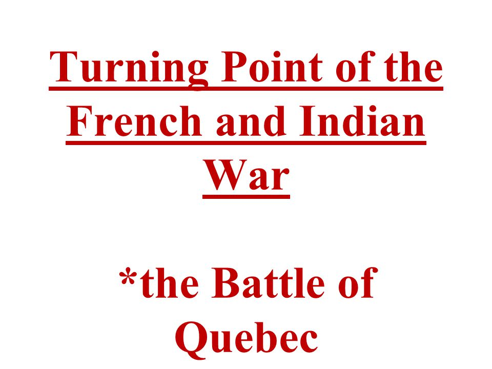 Turning Point of the French and Indian War *the Battle of Quebec