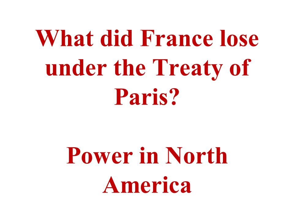 What did France lose under the Treaty of Paris Power in North America