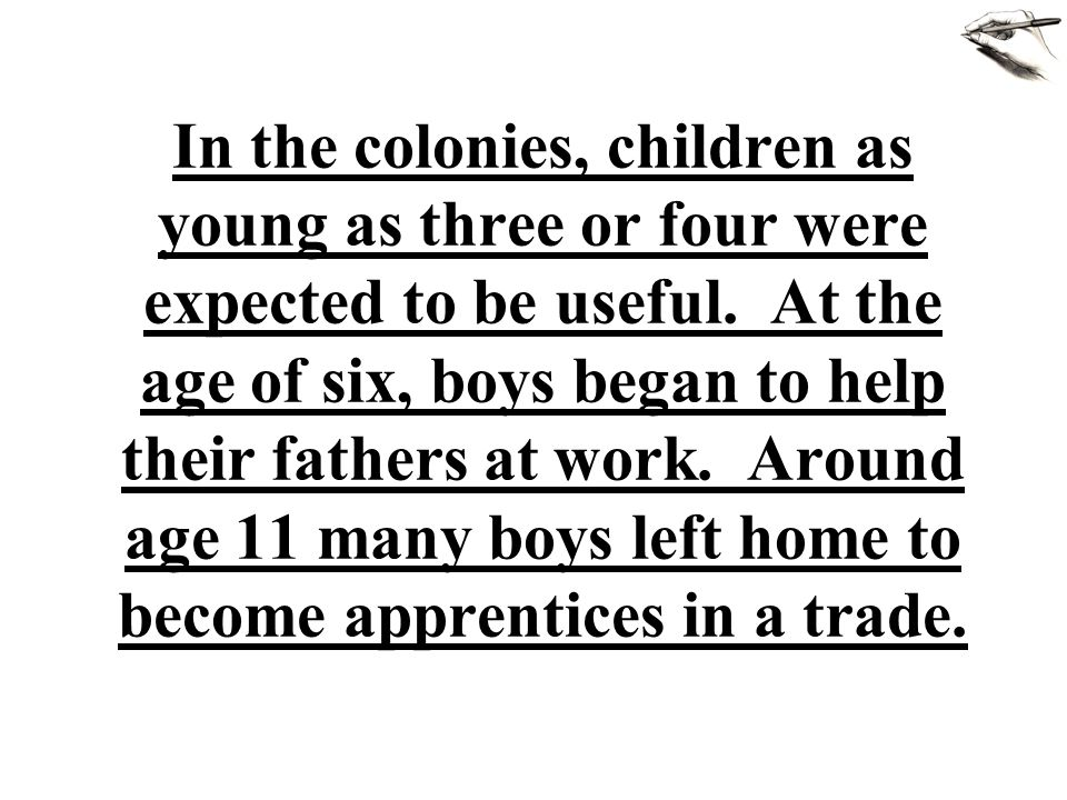 In the colonies, children as young as three or four were expected to be useful.