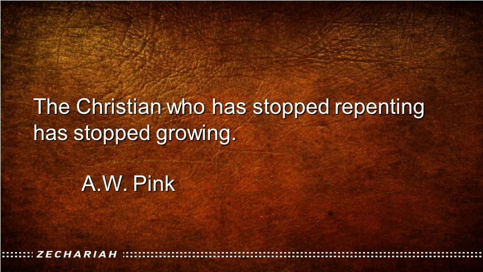 The Christian who has stopped repenting has stopped growing.