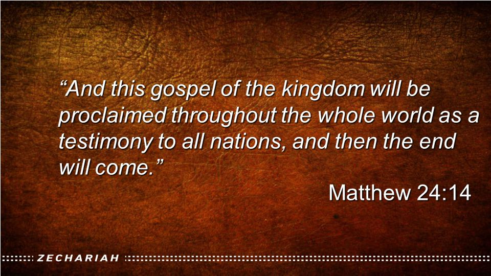 And this gospel of the kingdom will be proclaimed throughout the whole world as a testimony to all nations, and then the end will come.