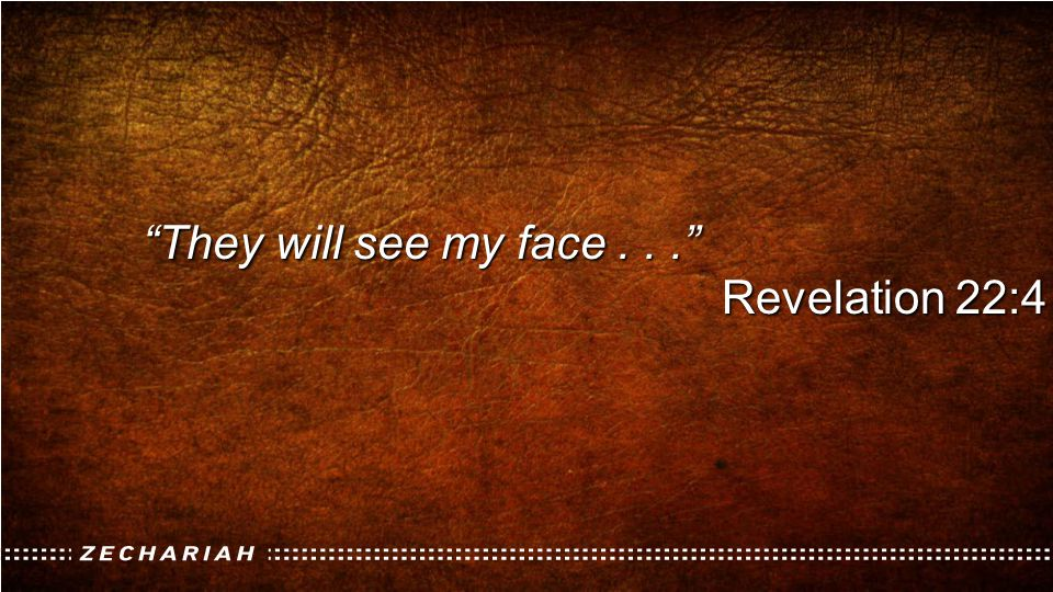 They will see my face . . . Revelation 22:4