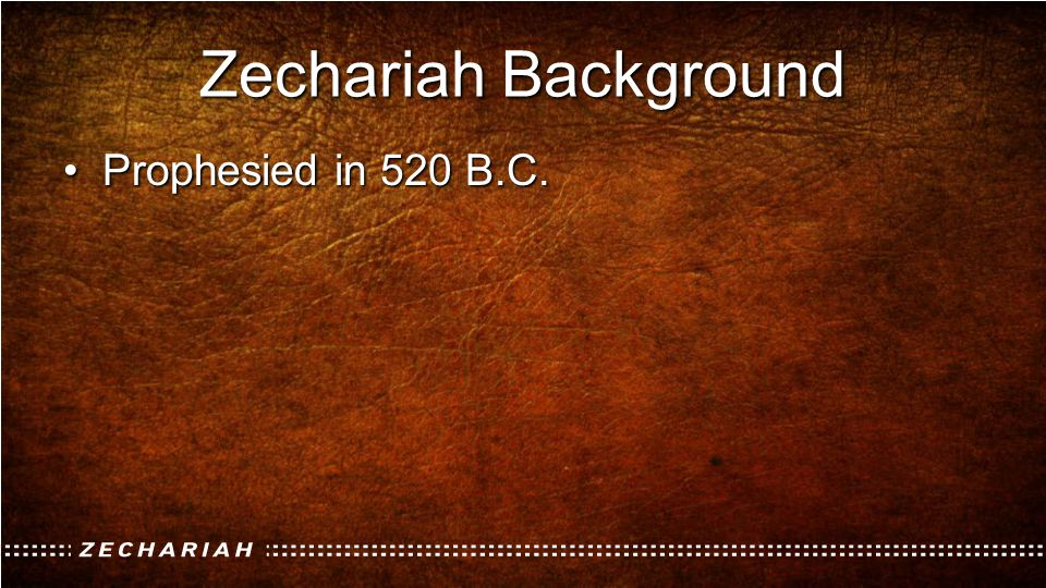 Zechariah Background Prophesied in 520 B.C.
