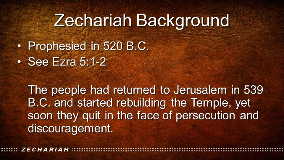 Zechariah Background Prophesied in 520 B.C. See Ezra 5:1-2