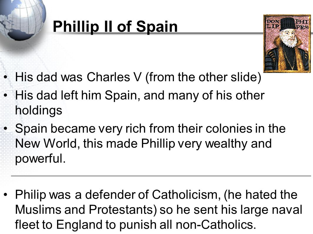 Phillip II of Spain His dad was Charles V (from the other slide)