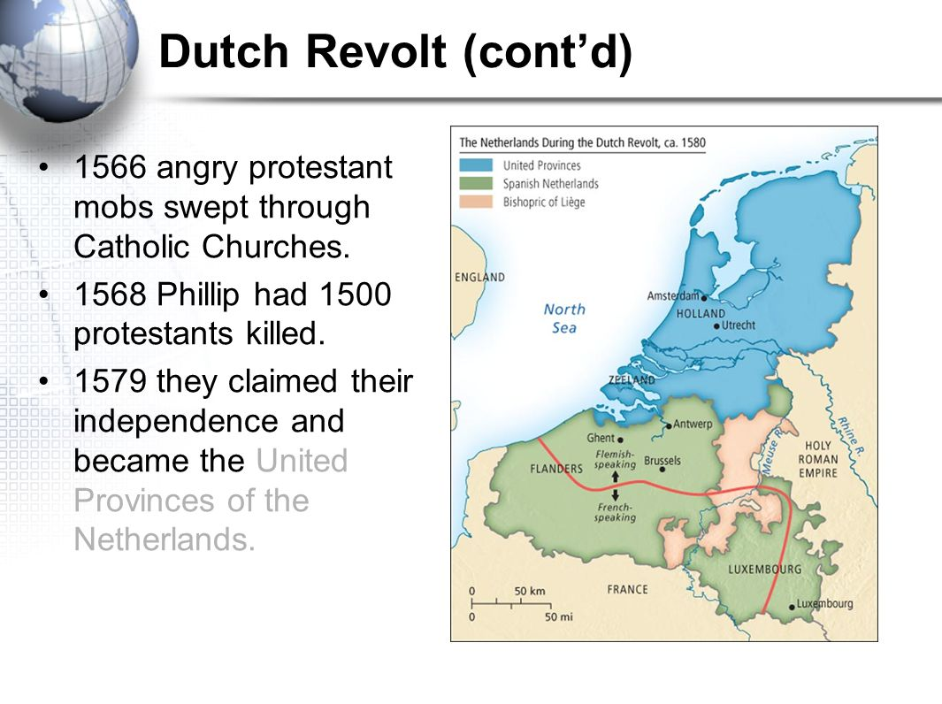 Dutch Revolt (cont'd) 1566 angry protestant mobs swept through Catholic Churches. 1568 Phillip had 1500 protestants killed.