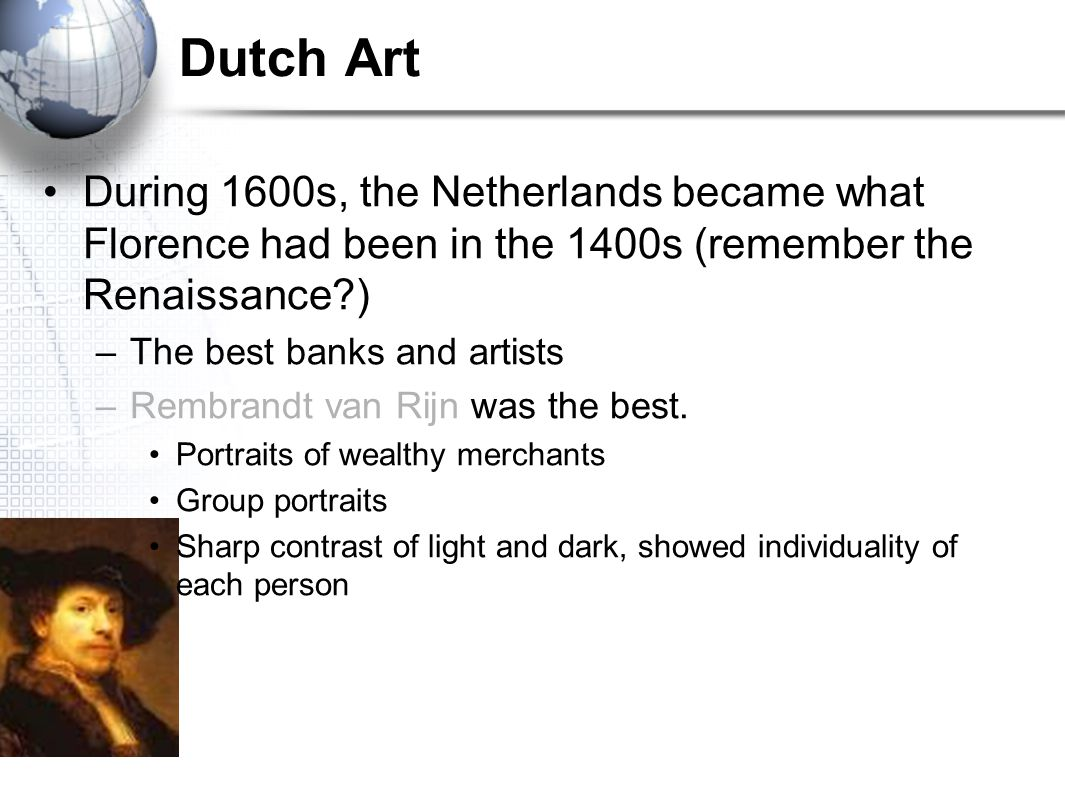Dutch Art During 1600s, the Netherlands became what Florence had been in the 1400s (remember the Renaissance )