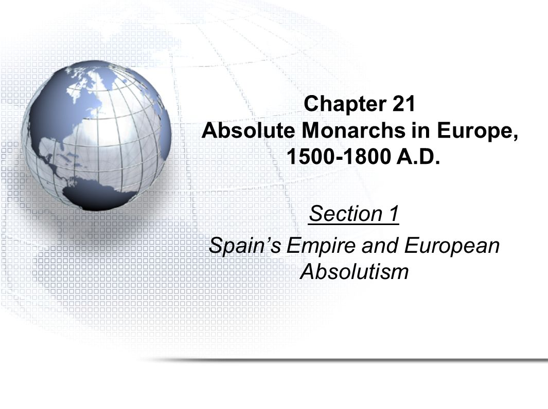 Chapter 21 Absolute Monarchs in Europe, 1500-1800 A.D.