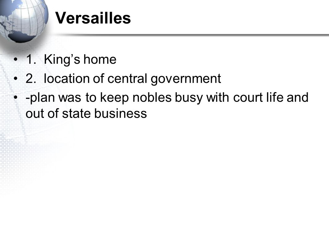 Versailles 1. King's home 2. location of central government