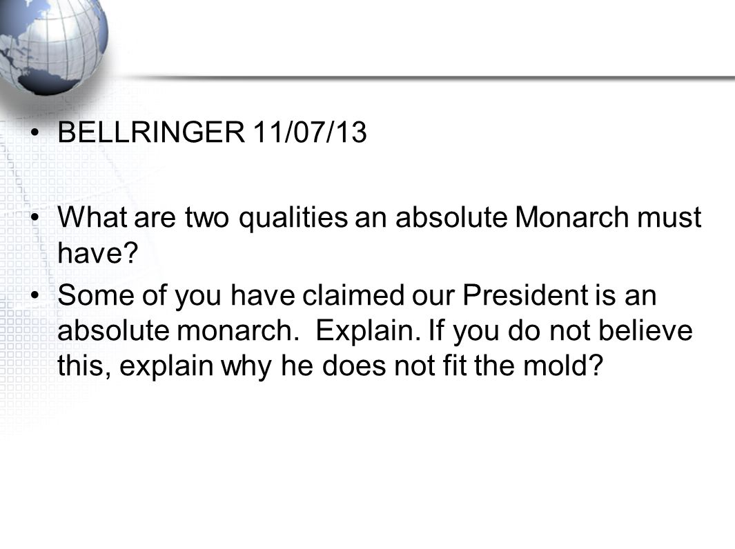 BELLRINGER 11/07/13 What are two qualities an absolute Monarch must have