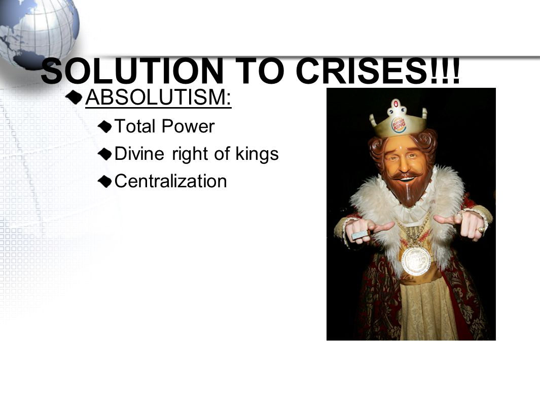 SOLUTION TO CRISES!!! ABSOLUTISM: Total Power Divine right of kings