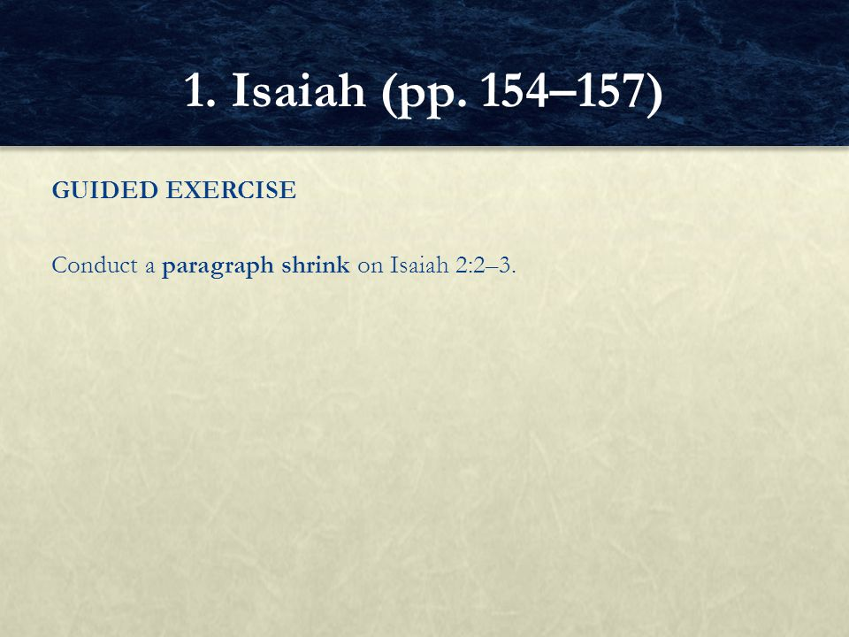 1. Isaiah (pp. 154–157) GUIDED EXERCISE Conduct a paragraph shrink on Isaiah 2:2–3.