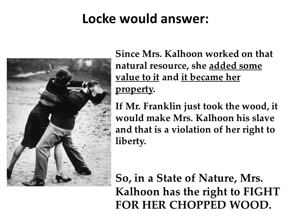 Locke would answer: Since Mrs. Kalhoon worked on that natural resource, she added some value to it and it became her property.