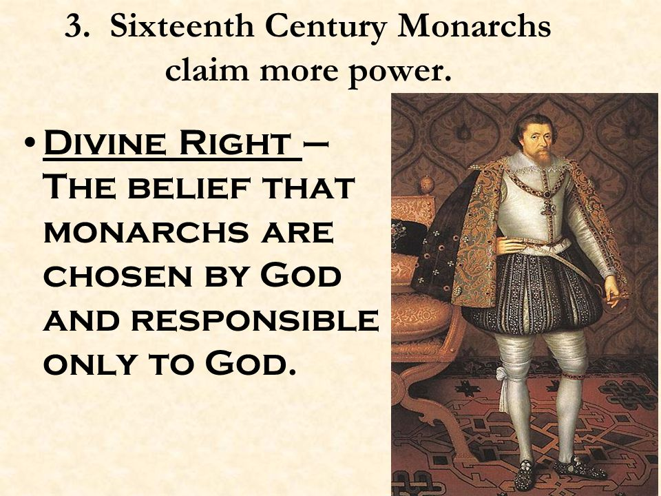 3. Sixteenth Century Monarchs claim more power.