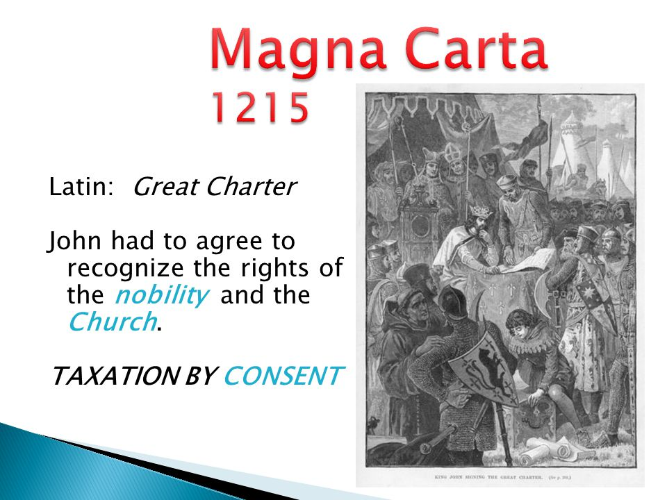 Magna Carta 1215 Latin: Great Charter John had to agree to recognize the rights of the nobility and the Church.