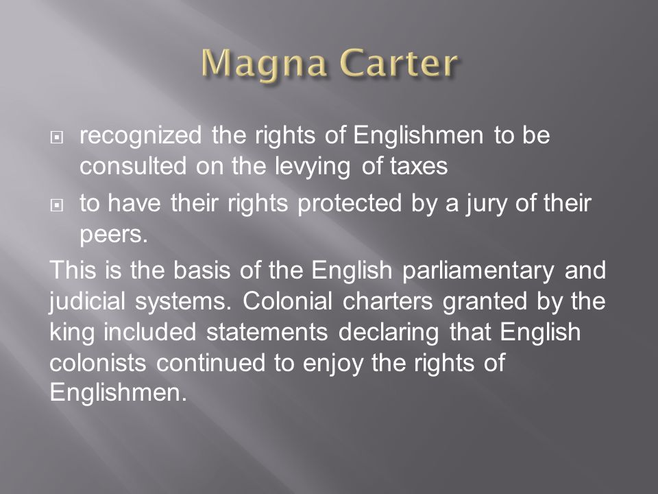 Magna Carter recognized the rights of Englishmen to be consulted on the levying of taxes. to have their rights protected by a jury of their peers.