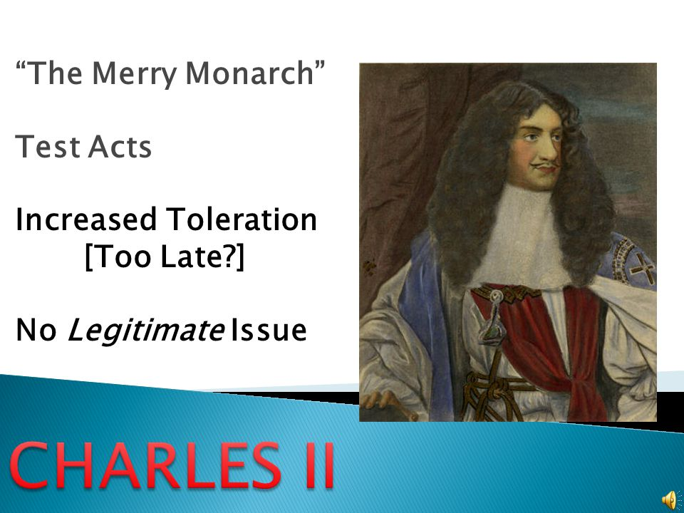 CHARLES II The Merry Monarch Test Acts Increased Toleration