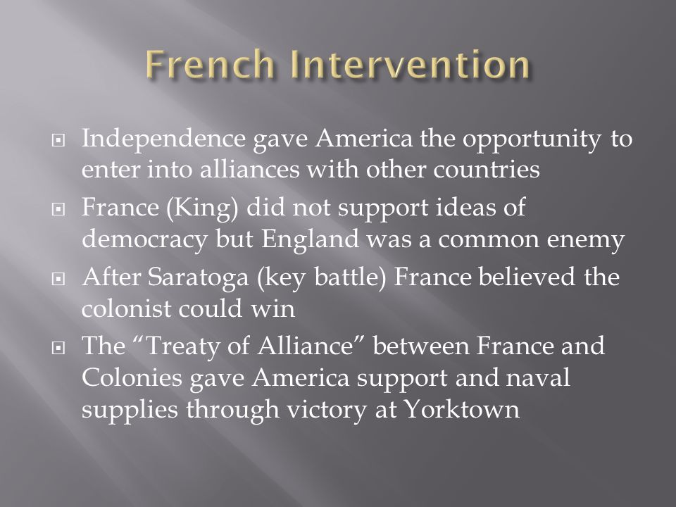 French Intervention Independence gave America the opportunity to enter into alliances with other countries.