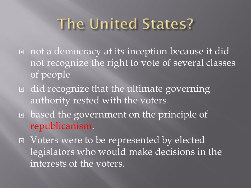 The United States not a democracy at its inception because it did not recognize the right to vote of several classes of people.