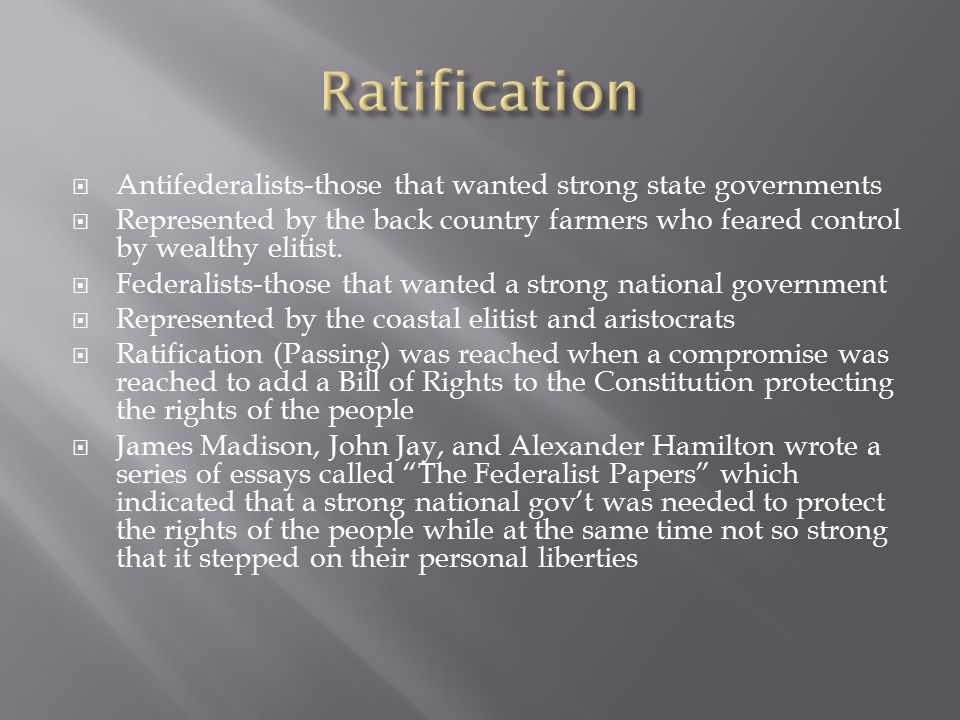 Ratification Antifederalists-those that wanted strong state governments.