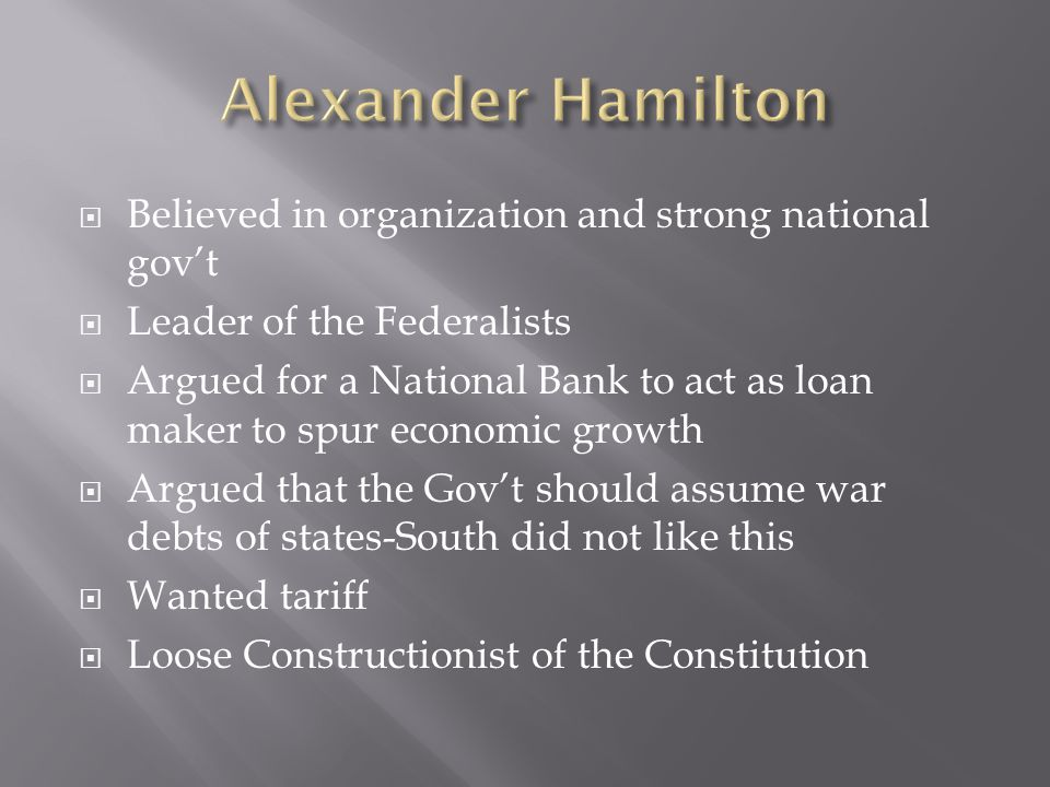 Alexander Hamilton Believed in organization and strong national gov't