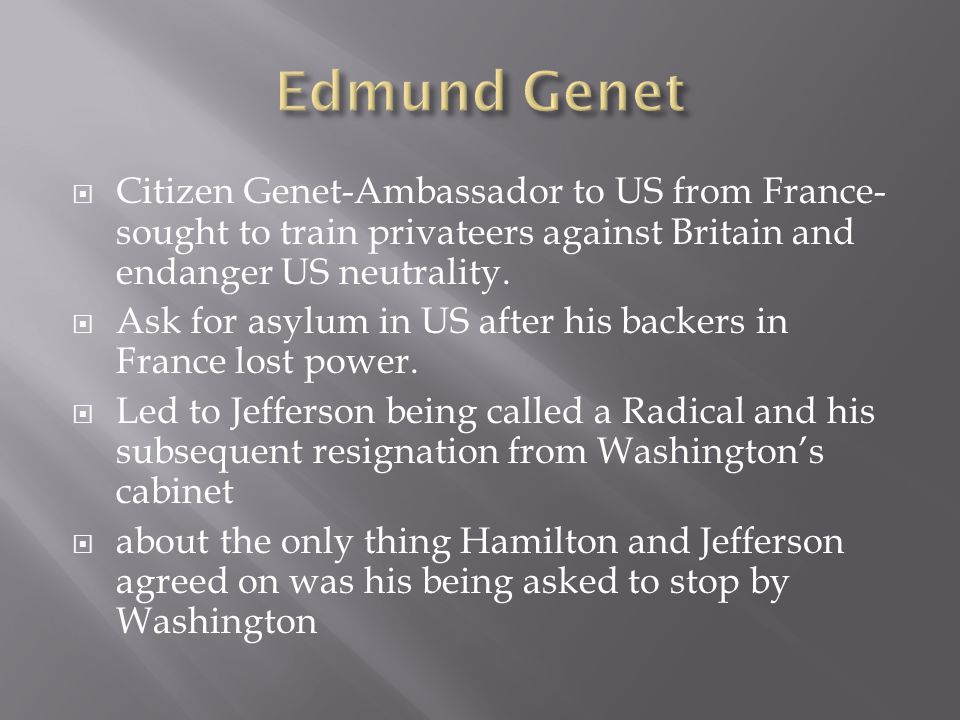 Edmund Genet Citizen Genet-Ambassador to US from France-sought to train privateers against Britain and endanger US neutrality.