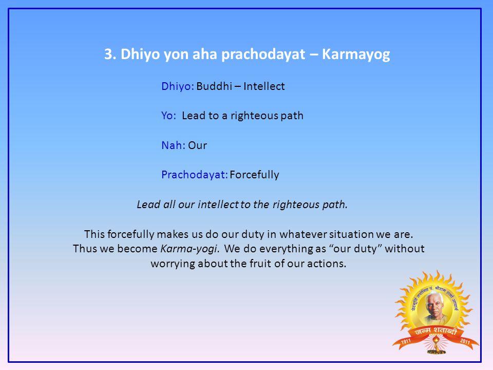 3. Dhiyo yon aha prachodayat – Karmayog Dhiyo: Buddhi – Intellect