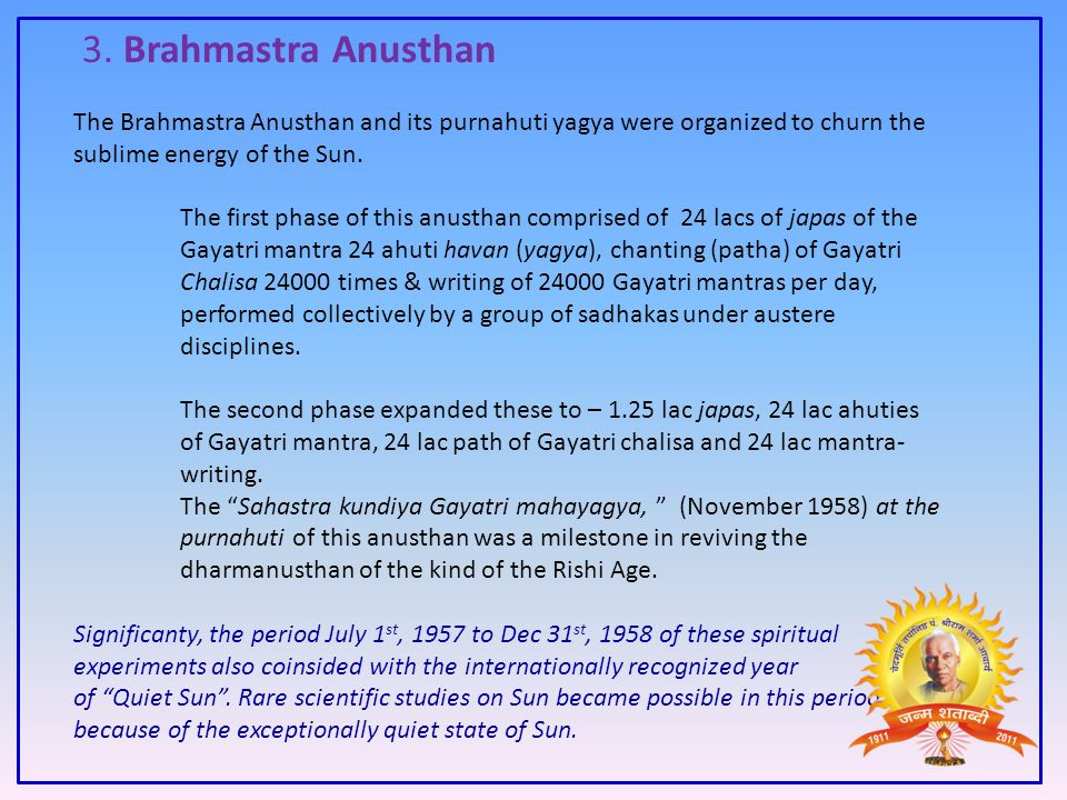 3. Brahmastra Anusthan The Brahmastra Anusthan and its purnahuti yagya were organized to churn the sublime energy of the Sun.
