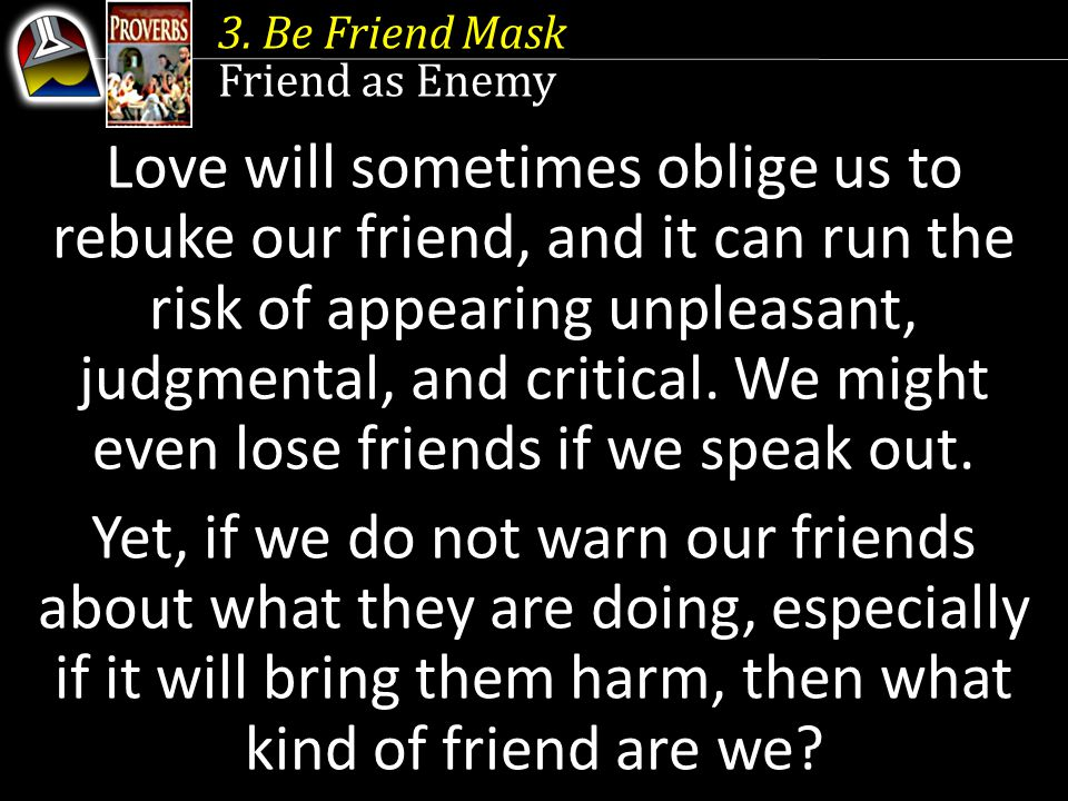 if it will bring them harm, then what kind of friend are we