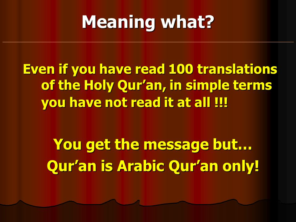 You get the message but… Qur'an is Arabic Qur'an only!