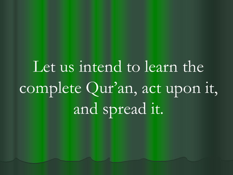 Let us intend to learn the complete Qur'an, act upon it, and spread it.