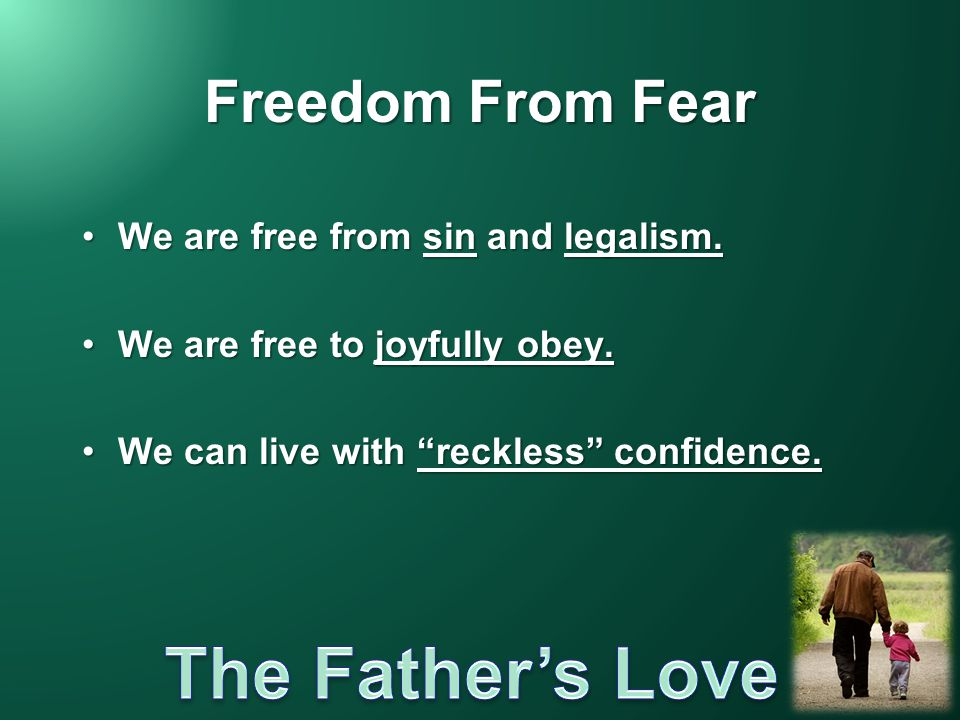 Freedom From Fear We are free from sin and legalism.