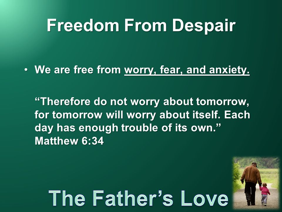 Freedom From Despair We are free from worry, fear, and anxiety.