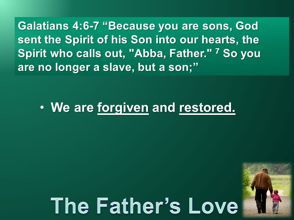 We are forgiven and restored.