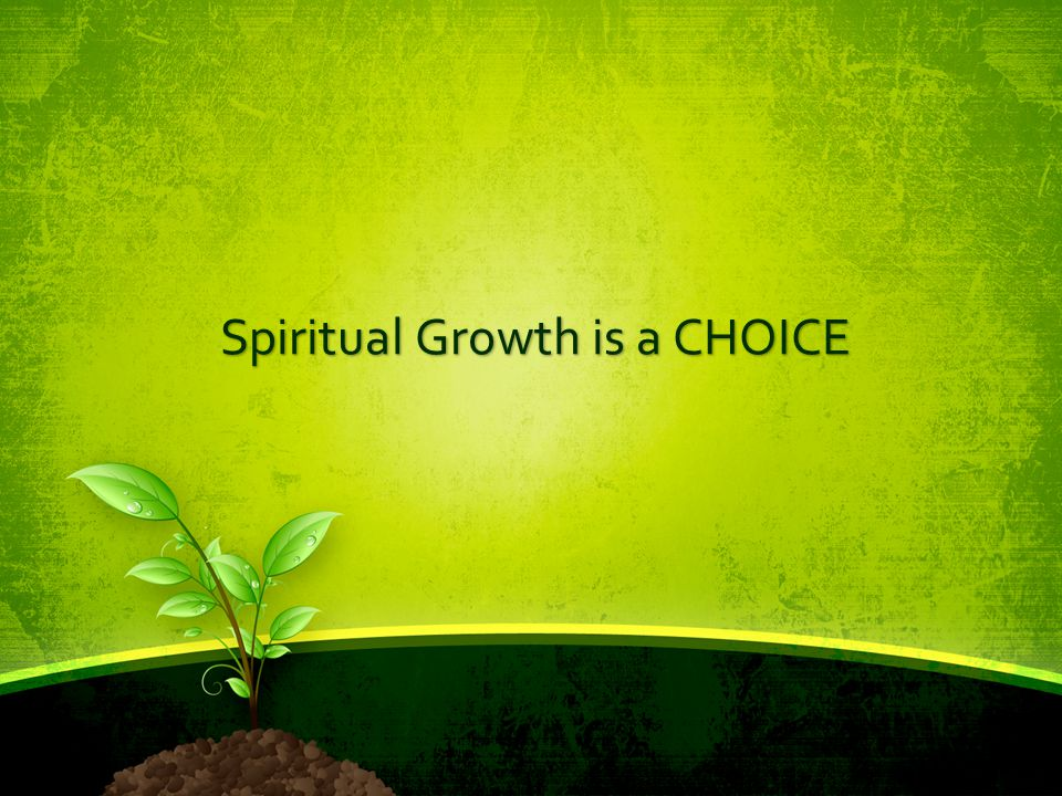 Spiritual Growth is a CHOICE
