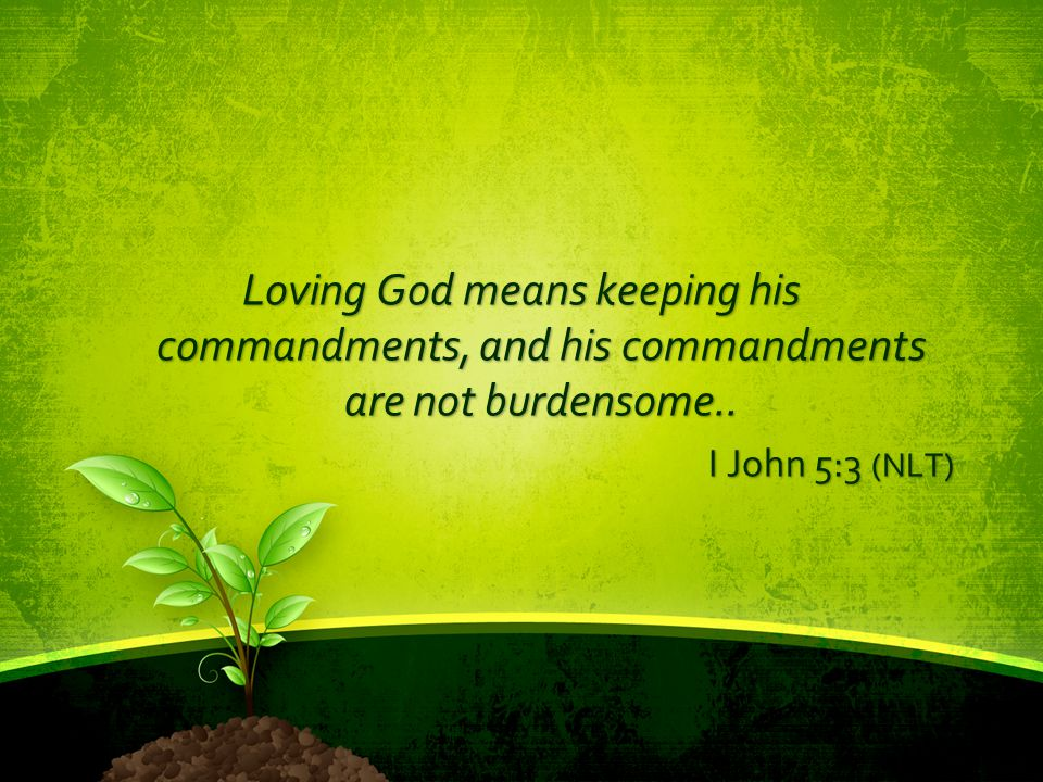 Loving God means keeping his commandments, and his commandments are not burdensome..