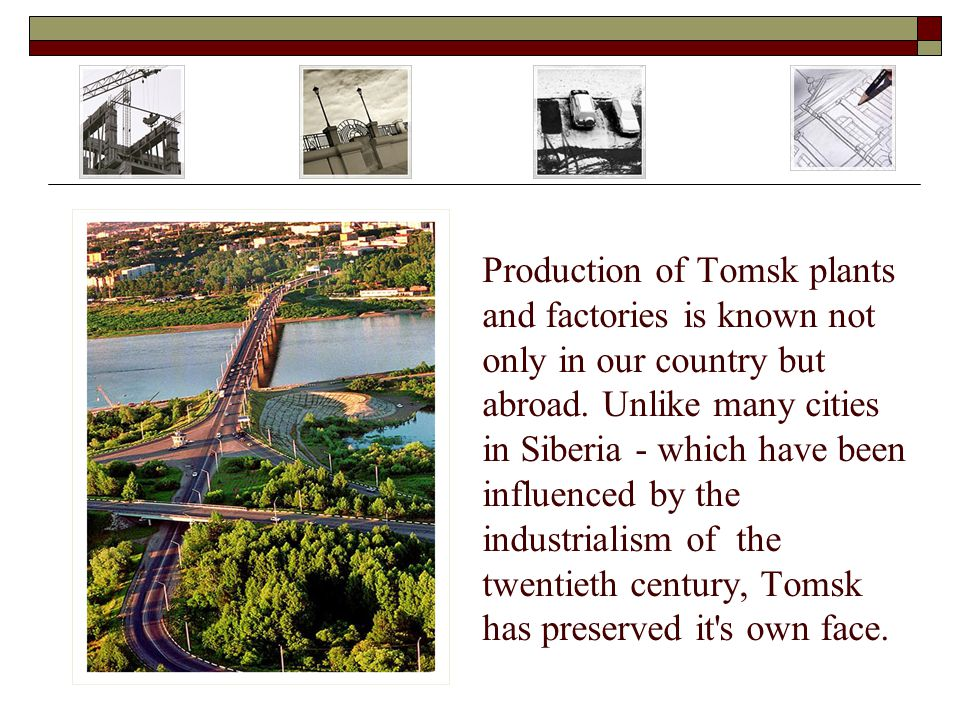 Production of Tomsk plants and factories is known not only in our country but abroad.